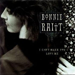 I_Can't_Make_You_Love_Me_Bonnie_Raitt_sleeve
