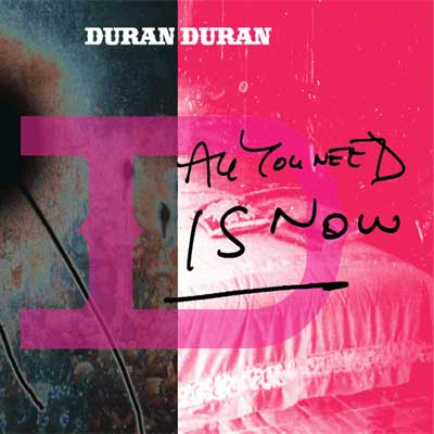Duran_Duran-All_You_Need_Is_Now