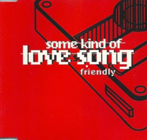 FRIENDLY FEAT. SIA - Some Kind Of Love Song