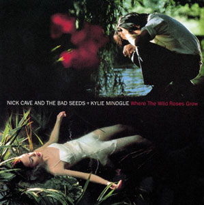NICK CAVE AND THE BAD SEEDS FEAT. KYLIE MINOGUE - Where the Wild Roses Grow