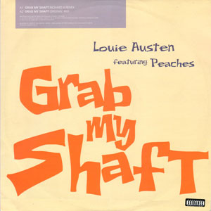 LOUIE AUSTEN FEAT. PEACHES – Grab My Shaft