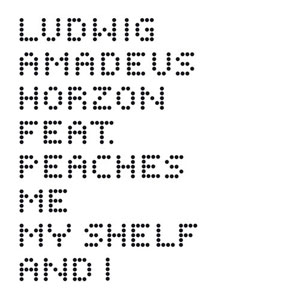 LUDWIG AMADEUS HORZON FEAT. PEACHES - Me, My Shelf and I