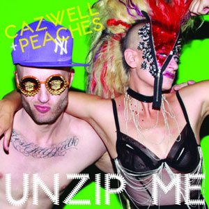 CAZWELL FEAT. PEACHES – Unzip Me